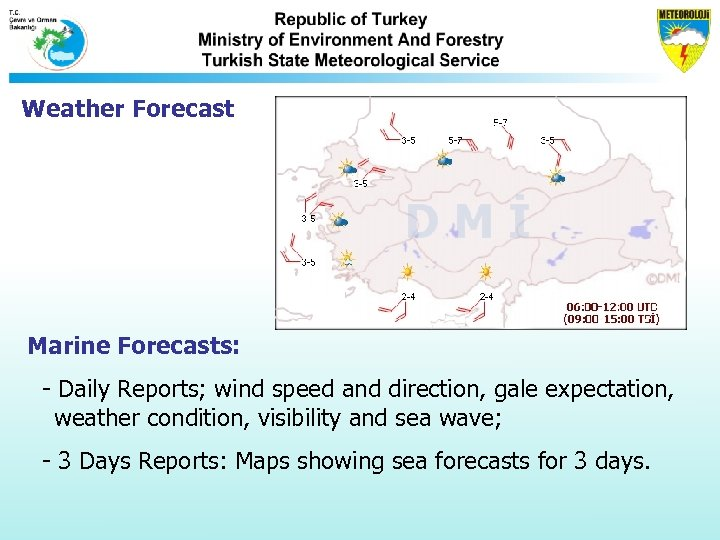 Weather Forecast Marine Forecasts: - Daily Reports; wind speed and direction, gale expectation, weather