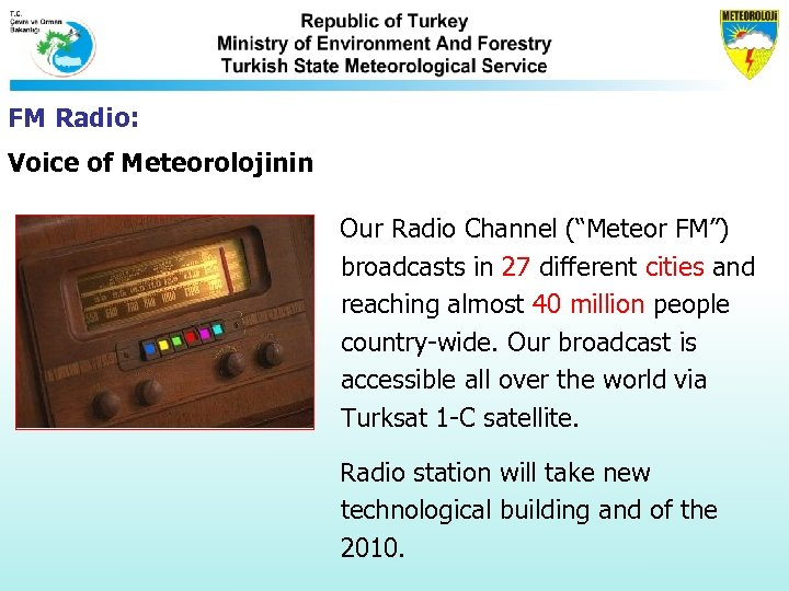 """FM Radio: Voice of Meteorolojinin Our Radio Channel (""""Meteor FM"""") broadcasts in 27 different"""