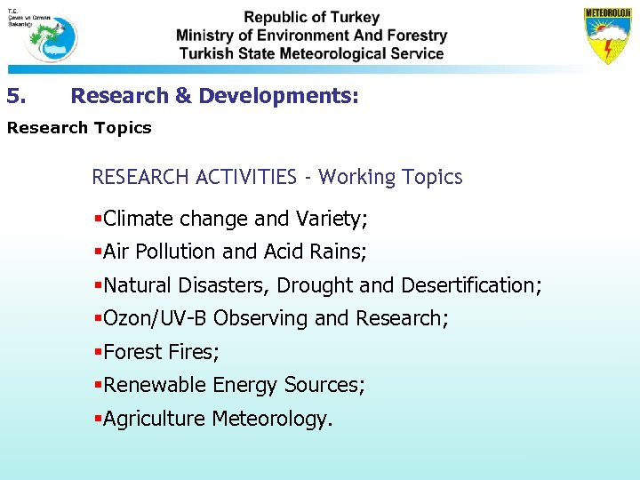 5. Research & Developments: Research Topics RESEARCH ACTIVITIES - Working Topics §Climate change and