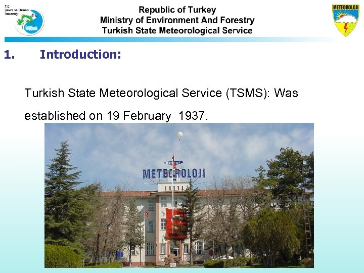 1. Introduction: Turkish State Meteorological Service (TSMS): Was established on 19 February 1937.