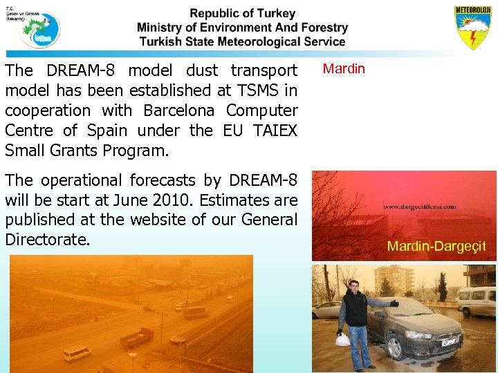 The DREAM-8 model dust transport model has been established at TSMS in cooperation with