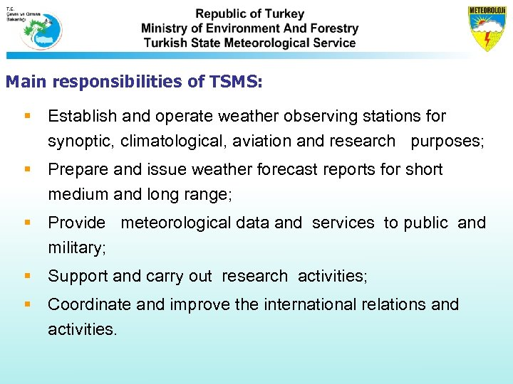 Main responsibilities of TSMS: § Establish and operate weather observing stations for synoptic, climatological,