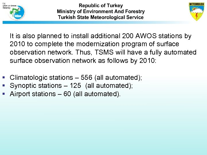 It is also planned to install additional 200 AWOS stations by 2010 to complete
