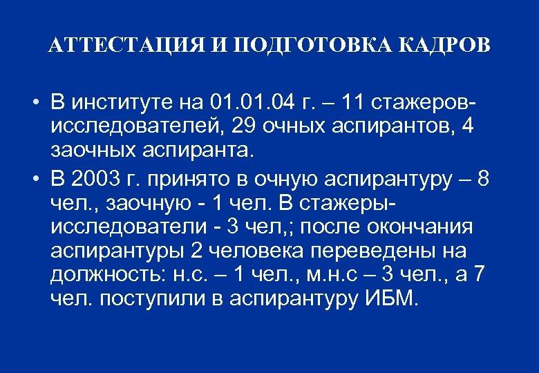 АТТЕСТАЦИЯ И ПОДГОТОВКА КАДРОВ • В институте на 01. 04 г. – 11 стажеровисследователей,