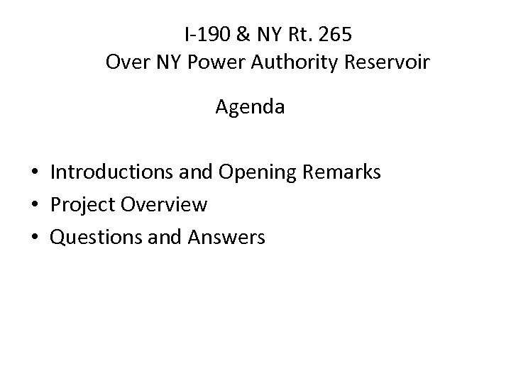 I-190 & NY Rt. 265 Over NY Power Authority Reservoir Agenda • Introductions and