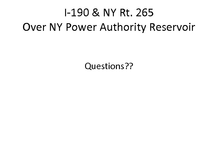I-190 & NY Rt. 265 Over NY Power Authority Reservoir Questions? ?