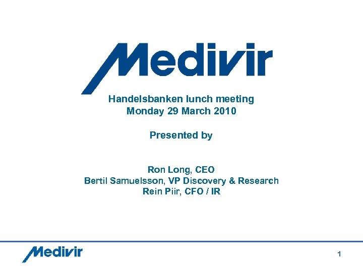Handelsbanken lunch meeting Monday 29 March 2010 Presented by Ron Long, CEO Bertil Samuelsson,