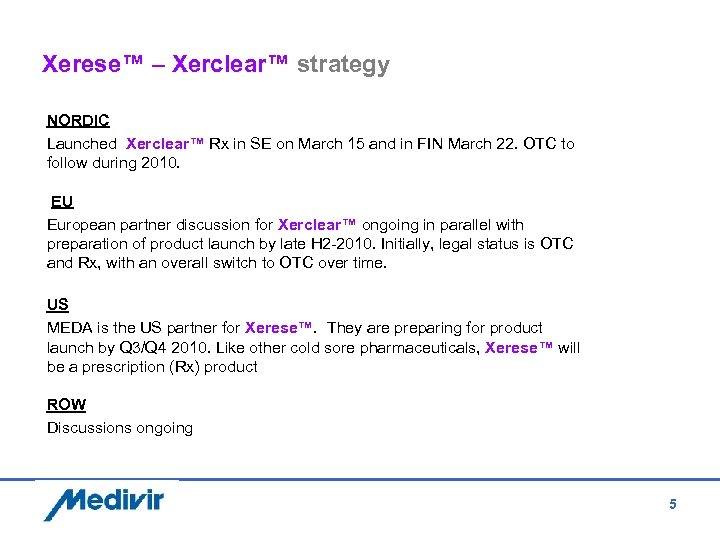 Xerese™ – Xerclear™ strategy NORDIC Launched Xerclear™ Rx in SE on March 15 and