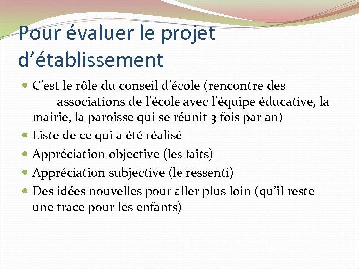 Pour évaluer le projet d'établissement C'est le rôle du conseil d'école (rencontre des associations