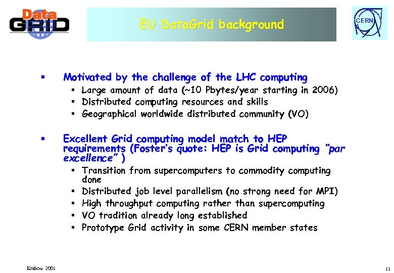 EU Data. Grid background § Motivated by the challenge of the LHC computing §