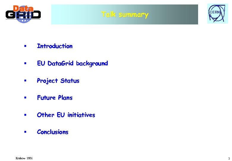 Talk summary § Introduction § EU Data. Grid background § Project Status § Future