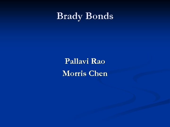 Brady Bonds Pallavi Rao Morris Chen