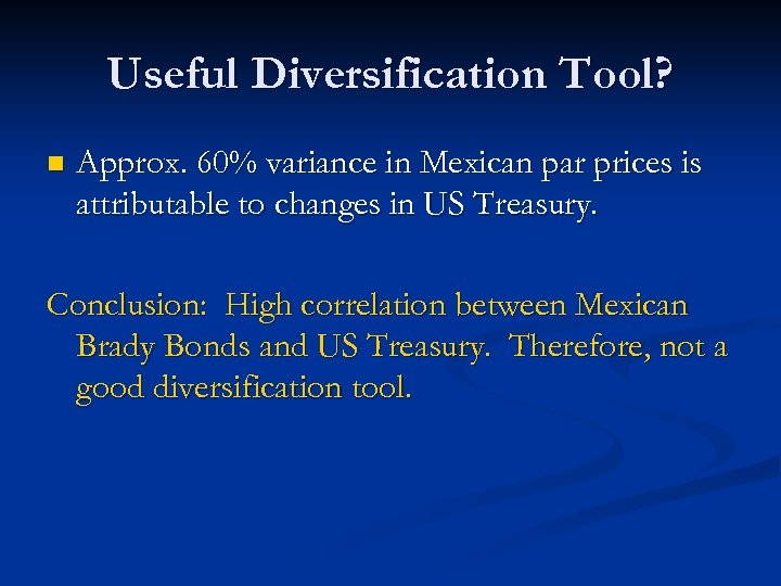 Useful Diversification Tool? n Approx. 60% variance in Mexican par prices is attributable to