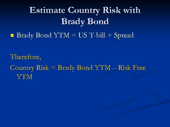 Estimate Country Risk with Brady Bond n Brady Bond YTM = US T-bill +