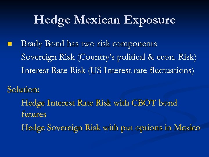Hedge Mexican Exposure n Brady Bond has two risk components Sovereign Risk (Country's political