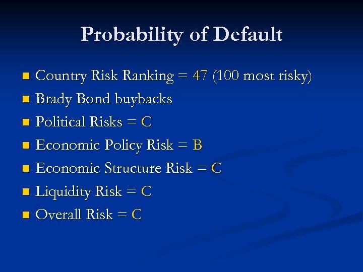 Probability of Default Country Risk Ranking = 47 (100 most risky) n Brady Bond