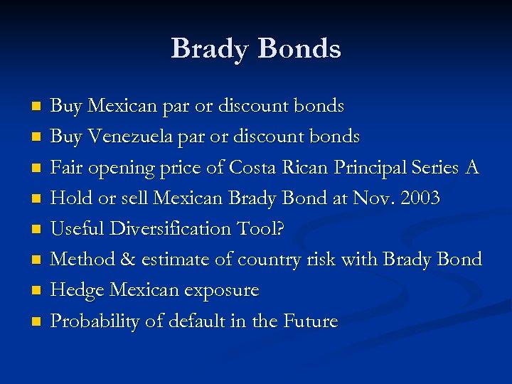Brady Bonds n n n n Buy Mexican par or discount bonds Buy Venezuela