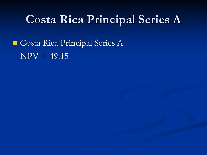 Costa Rica Principal Series A n Costa Rica Principal Series A NPV = 49.