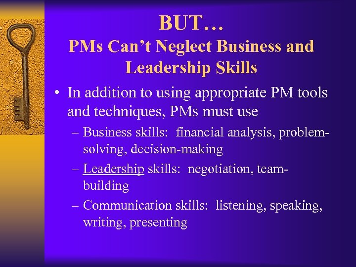 BUT… PMs Can't Neglect Business and Leadership Skills • In addition to using appropriate
