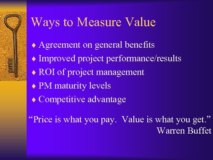 Ways to Measure Value ¨ Agreement on general benefits ¨ Improved project performance/results ¨