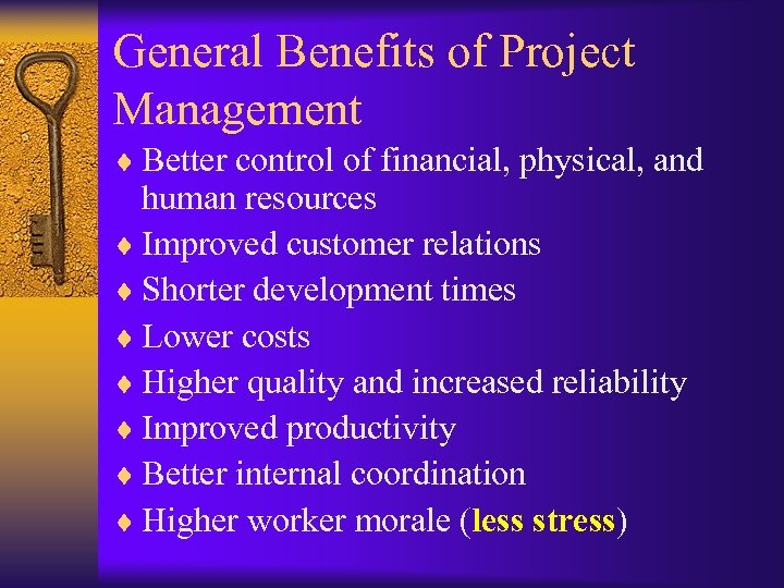 General Benefits of Project Management ¨ Better control of financial, physical, and human resources