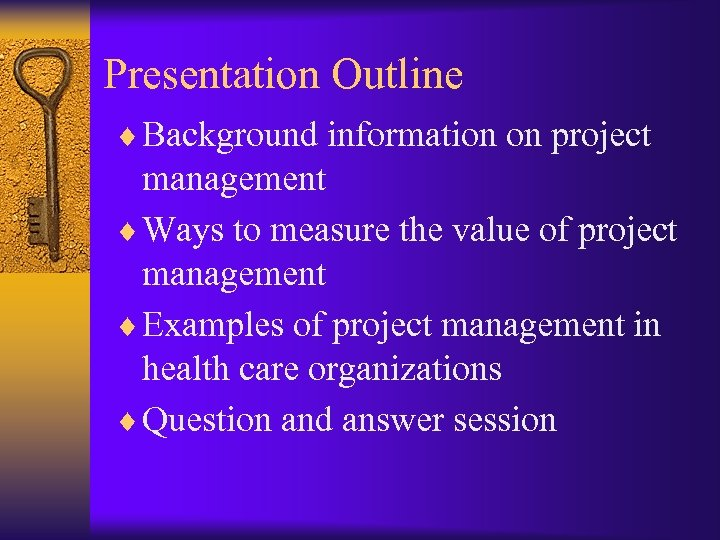 Presentation Outline ¨ Background information on project management ¨ Ways to measure the value