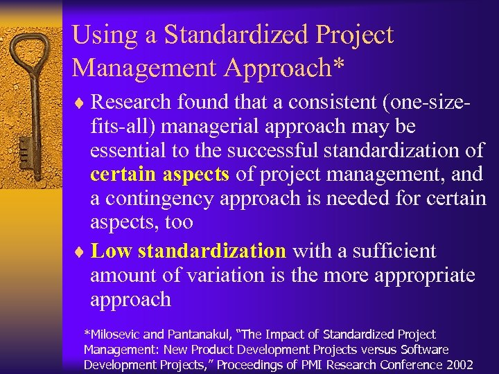 Using a Standardized Project Management Approach* ¨ Research found that a consistent (one-size- fits-all)