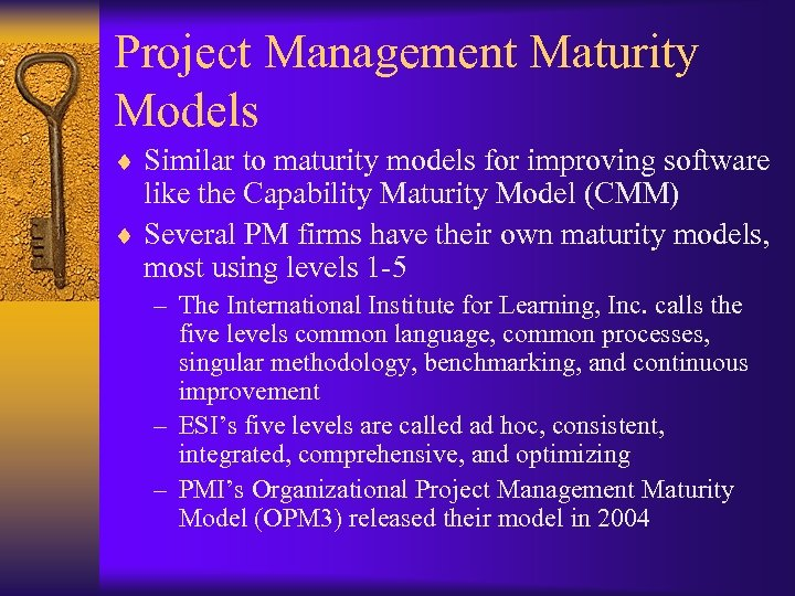 Project Management Maturity Models ¨ Similar to maturity models for improving software like the