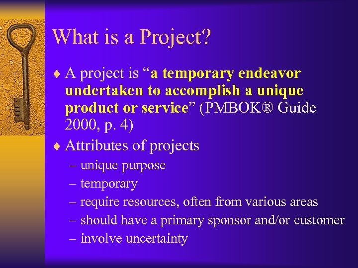 "What is a Project? ¨ A project is ""a temporary endeavor undertaken to accomplish"