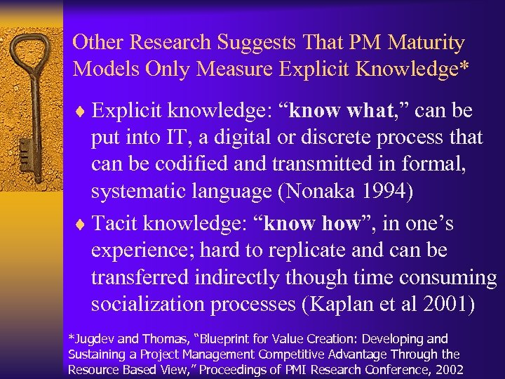 Other Research Suggests That PM Maturity Models Only Measure Explicit Knowledge* ¨ Explicit knowledge: