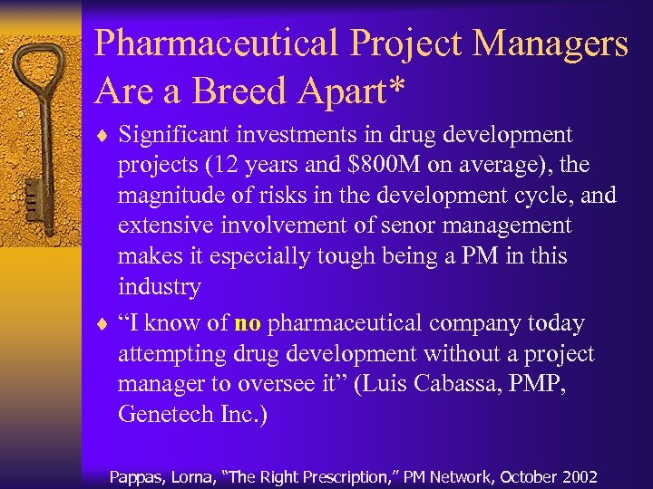 Pharmaceutical Project Managers Are a Breed Apart* ¨ Significant investments in drug development projects