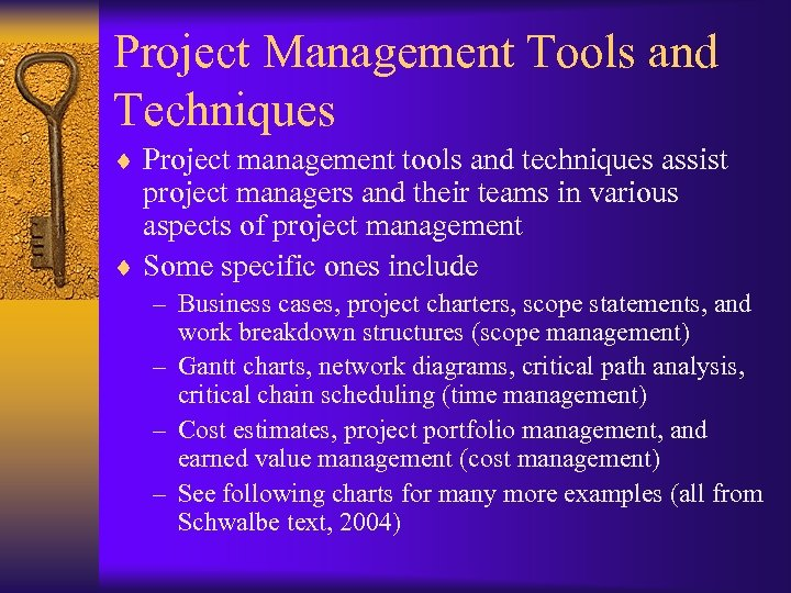 Project Management Tools and Techniques ¨ Project management tools and techniques assist project managers