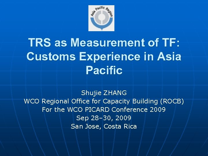 TRS as Measurement of TF: Customs Experience in Asia Pacific Shujie ZHANG WCO Regional
