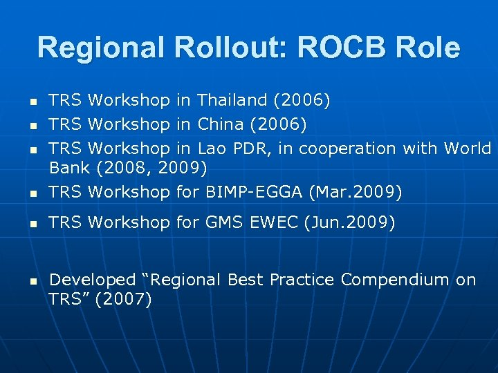 Regional Rollout: ROCB Role n TRS Workshop in Thailand (2006) TRS Workshop in China