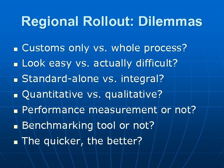 Regional Rollout: Dilemmas n Customs only vs. whole process? n Look easy vs. actually