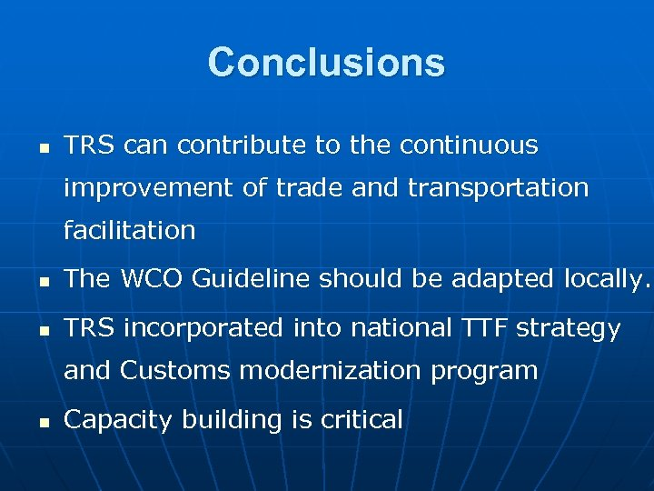 Conclusions n TRS can contribute to the continuous improvement of trade and transportation facilitation