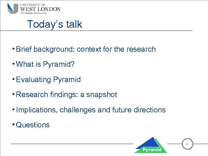 Today's talk • Brief background: context for the research • What is Pyramid? •