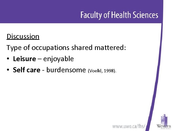 Discussion Type of occupations shared mattered: • Leisure – enjoyable • Self care -