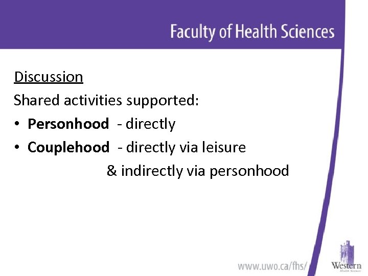 Discussion Shared activities supported: • Personhood - directly • Couplehood - directly via leisure