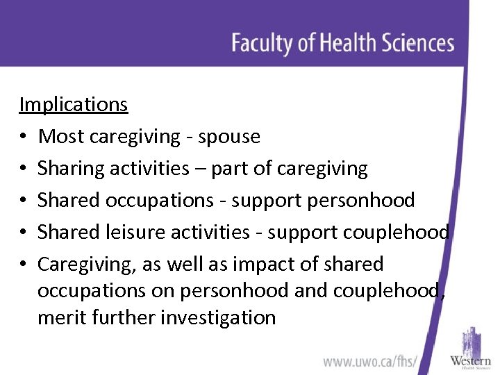 Implications • Most caregiving - spouse • Sharing activities – part of caregiving •