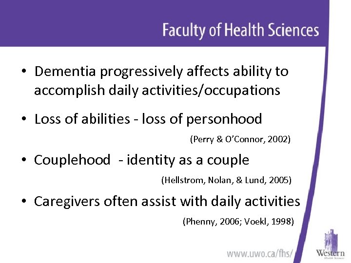 • Dementia progressively affects ability to accomplish daily activities/occupations • Loss of abilities