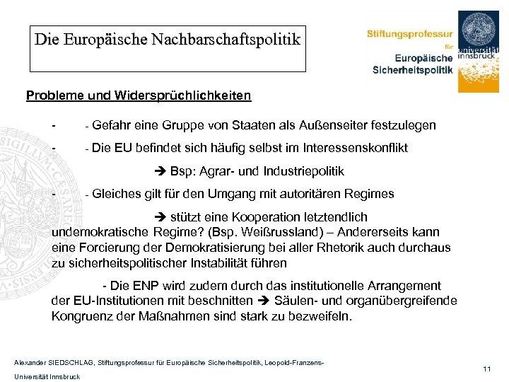 Die Europäische Nachbarschaftspolitik Probleme und Widersprüchlichkeiten - - Gefahr eine Gruppe von Staaten als