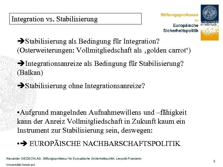 Integration vs. Stabilisierung als Bedingung für Integration? (Osterweiterungen: Vollmitgliedschaft als 'golden carrot') Integrationsanreize als