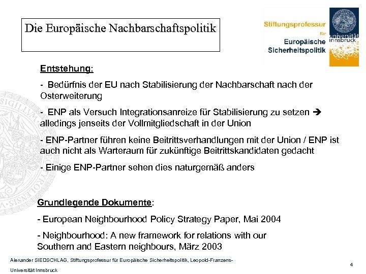 Die Europäische Nachbarschaftspolitik Entstehung: - Bedürfnis der EU nach Stabilisierung der Nachbarschaft nach der