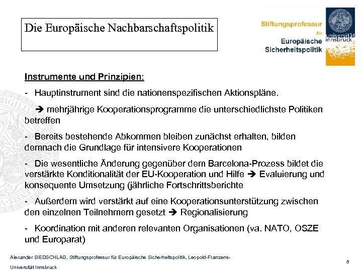 Die Europäische Nachbarschaftspolitik Instrumente und Prinzipien: - Hauptinstrument sind die nationenspezifischen Aktionspläne. mehrjährige Kooperationsprogramme
