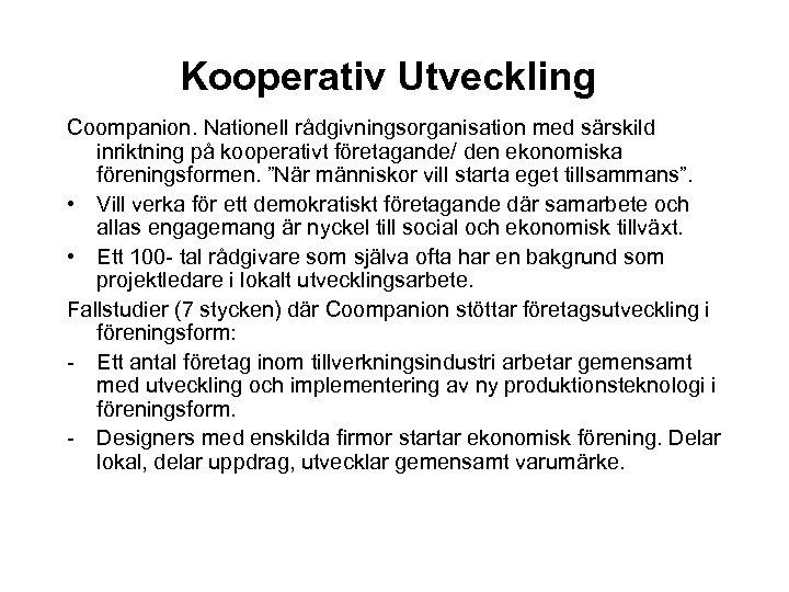 Kooperativ Utveckling Coompanion. Nationell rådgivningsorganisation med särskild inriktning på kooperativt företagande/ den ekonomiska föreningsformen.