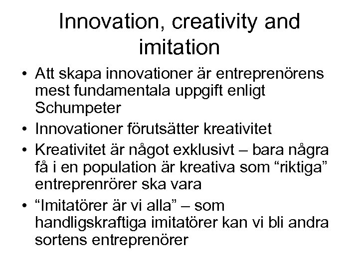 Innovation, creativity and imitation • Att skapa innovationer är entreprenörens mest fundamentala uppgift enligt
