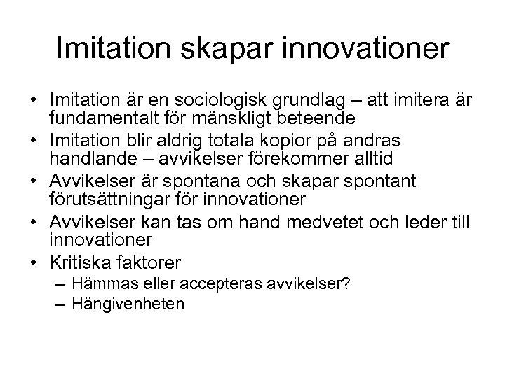 Imitation skapar innovationer • Imitation är en sociologisk grundlag – att imitera är fundamentalt