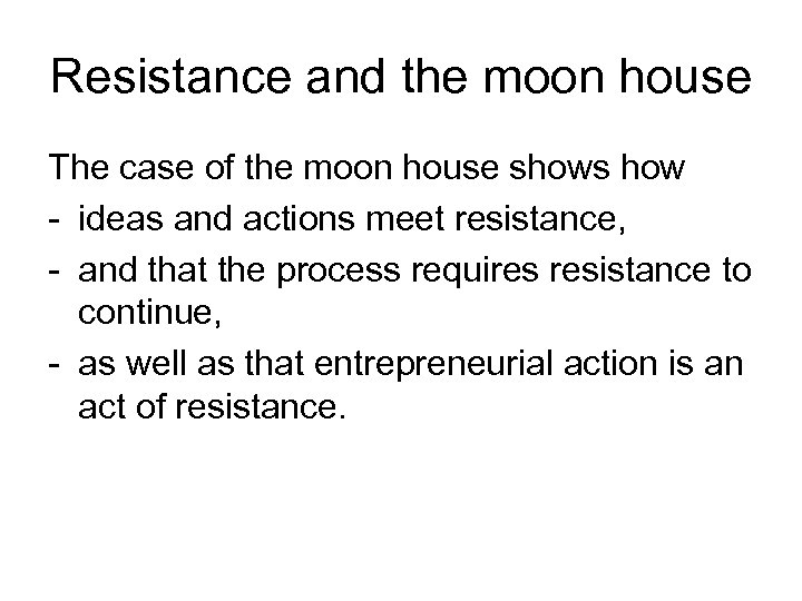 Resistance and the moon house The case of the moon house shows how -