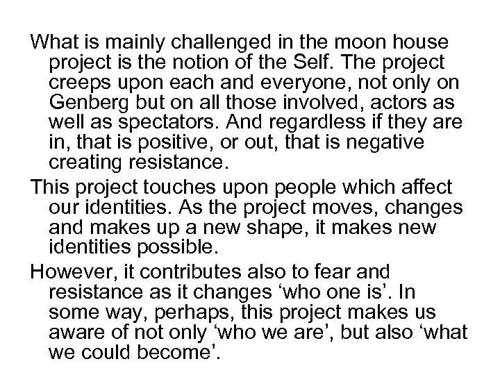 What is mainly challenged in the moon house project is the notion of the
